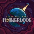 Super Soul Bros. - Motherload '2018