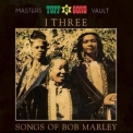 I-Three - Tuff Gong Presents: Songs Of Bob Marley (from The Masters Vault) (remastered) '2018