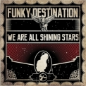Funky Destination - We Are All Shining Stars '2018
