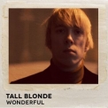 Tall Blonde - Wonderful '2018