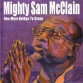 Mighty Sam Mcclain - One More Bridge To Cross '2003