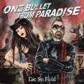 Die So Fluid - One Bullet From Paradise '2018