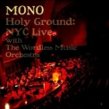 Mono - Holy Ground: Nyc Live With The Wordless Music Orchestra '2010