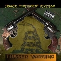 Ironic Punishment Division - Trigger Warning '2018
