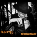 Slim Paul - Dead Already '2018