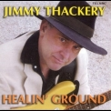 Jimmy Thackery - Healin' Ground '2005
