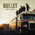 Bullet - Dust To Gold '2018