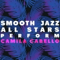 Smooth Jazz All Stars - Smooth Jazz All Stars Perform Camila Cabello '2018