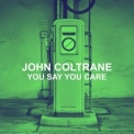 John Coltrane - You Say You Care '2018