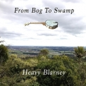 Heavy Blarney - From Bog To Swamp '2018