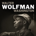 Walter ''wolfman'' Washington - My Future Is My Past '2018