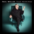 Paul Weller - True Meanings (Deluxe Edition) '2018