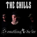 Chills, The - Something To Die For '2010