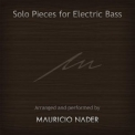Mauricio Nader - Solo Pieces For Electric Bass '2015
