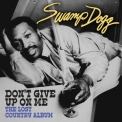 Swamp Dogg - Don't Give Up On Me: The Lost Country Album (Digitally Remastered) '2013