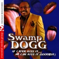 Swamp Dogg - If I Ever Kiss It:. He Can Kiss It Goodbye! '2013