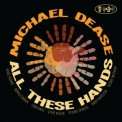 Michael Dease - All These Hands '2017