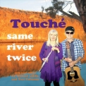 Touche - Same River Twice '2015