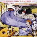 Magnetic Fields, The - The Wayward Bus: Distant Plastic Trees '2004