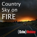 Echo Undone - Country Sky On Fire '2019