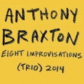 Anthony Braxton - Eight Improvisations (Trio) 2014 (2CD) '2018