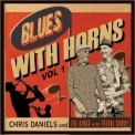 Chris Daniels & The Kings - Blues With Horns, Vol. 1 (feat. Freddi Gowdy) '2017
