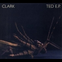 Clark - Ted [EP] '2007