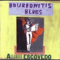 Alejandro Escovedo - Bourbonitis Blues '1999