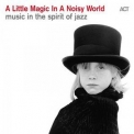 Various Artists - A Little Magic In A Noisy World (Music In The Spirit Of Jazz) '2019