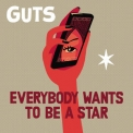 Guts - Everybody Wants To Be A Star '2017