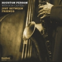 Houston Person - Just Between Friends '2008