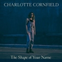 Charlotte Cornfield - The Shape Of Your Name '2019