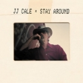 J.J. Cale - Stay Around '2019