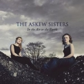 Askew Sisters, The - In The Air Or The Earth '2014