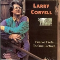 Larry Coryell - Twelve Frets To One Octave '2013