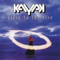 Kayak - Close To The Fire '2000
