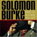 Solomon Burke - Make Do With What You Got '2005