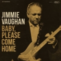 Jimmie Vaughan - Baby, Please Come Home '2019