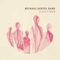 Michael Oertel Band - A Little Faith '2019