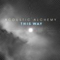 Acoustic Alchemy - This Way '2007