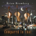 Brian Bromberg - Compared To That '2012