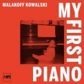 Malakoff Kowalski - My First Piano '2018