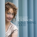 Kelley Johnson - Something Good '2019
