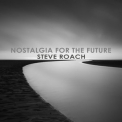 Steve Roach - Nostalgia for the Future '2017