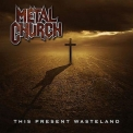 Metal Church - This Present Wasteland '2008