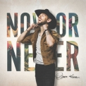 Brett Kissel - Now Or Never [Hi-Res] '2020
