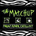 Matchup, The - Turbo Power Excellent '2014