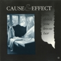 Cause & Effect - You Think You Know Her '1990