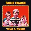 Paint Fumes - What A World '2019