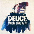 Deuce - Bitch This Is It  '2017
